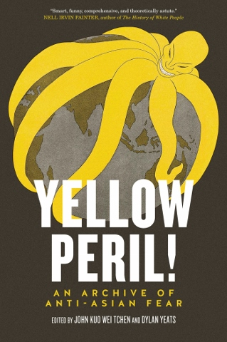 Yellow Peril! An Archive of Anti-Asian Fear