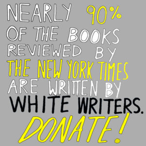 Nearly 90% of the books reviewed by the New York Times are written by white writers. Donate!