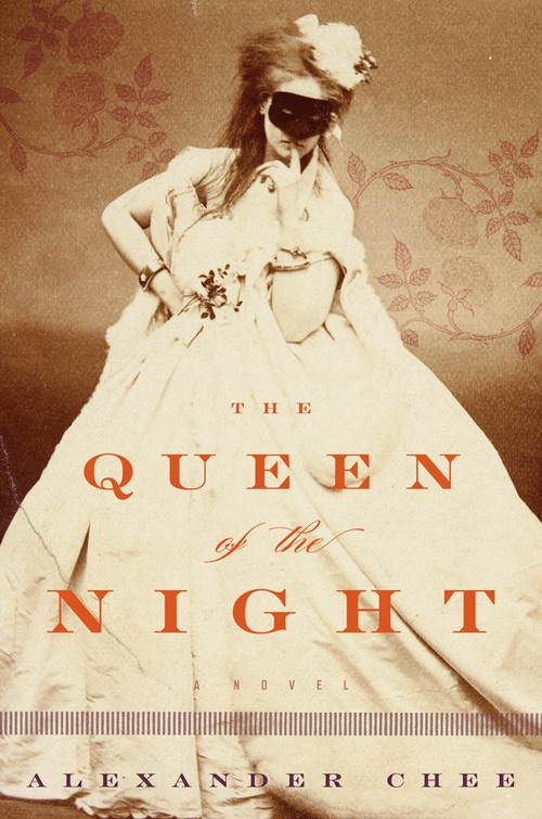 The Queen of the Night by Alexander Chee. Hardcover, 561 pages. Houghton Mifflin Harcourt.