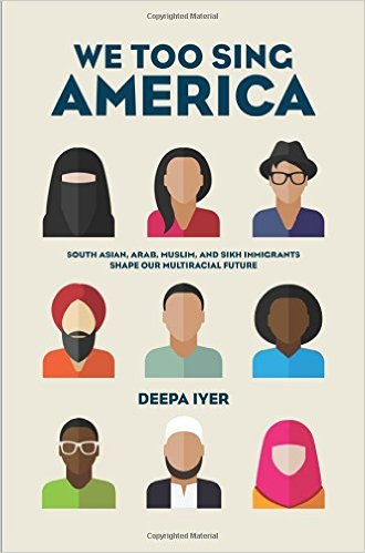 We Too Sing America by Deepa Iyer. The New Press, 2015.