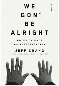 We Gon' Be Alright by Jeff Chang. Picador, 2016.