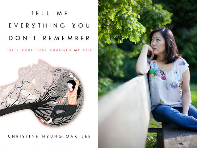 Tell Me Everything You Don't Remember by Christine Hyung-Oak Lee