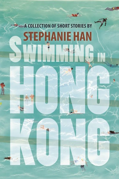 Swimming in Hong Kong by Stephanie Han. Lynx House Press, 2017.